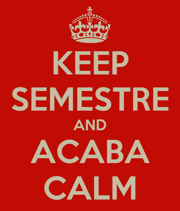 KEEP SEMESTRE AND ACABA CALM