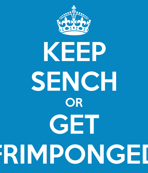 KEEP SENCH OR GET FRIMPONGED