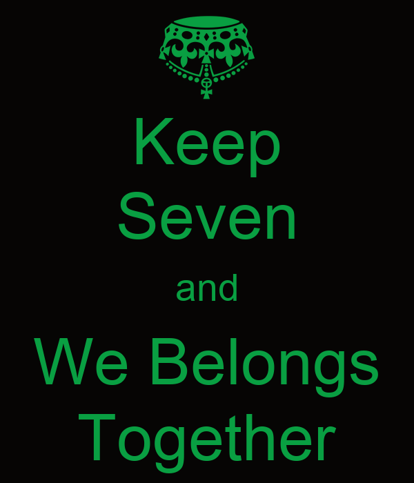 Keep Seven and We Belongs Together