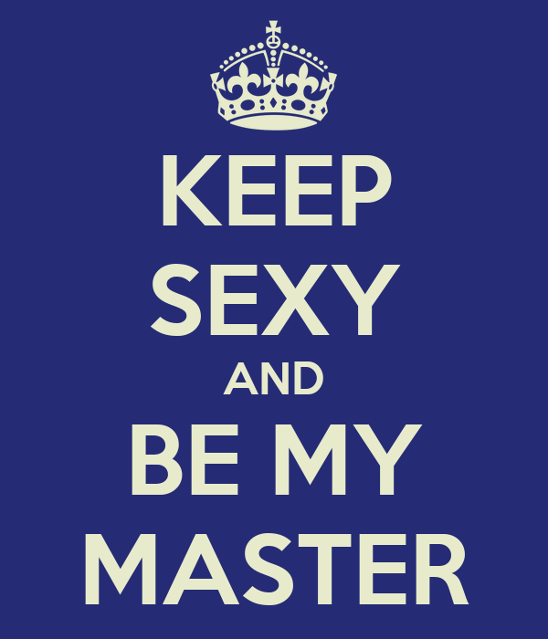 KEEP SEXY AND BE MY MASTER