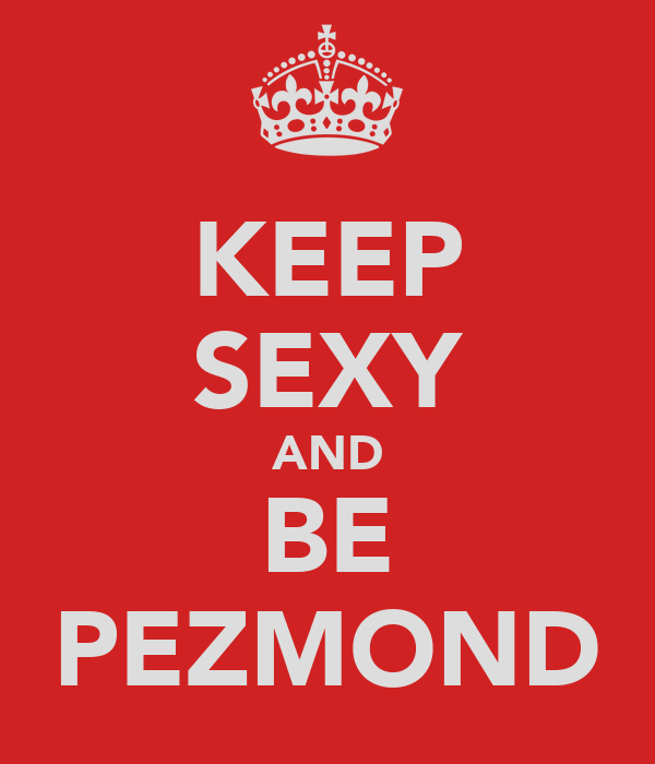 KEEP SEXY AND BE PEZMOND