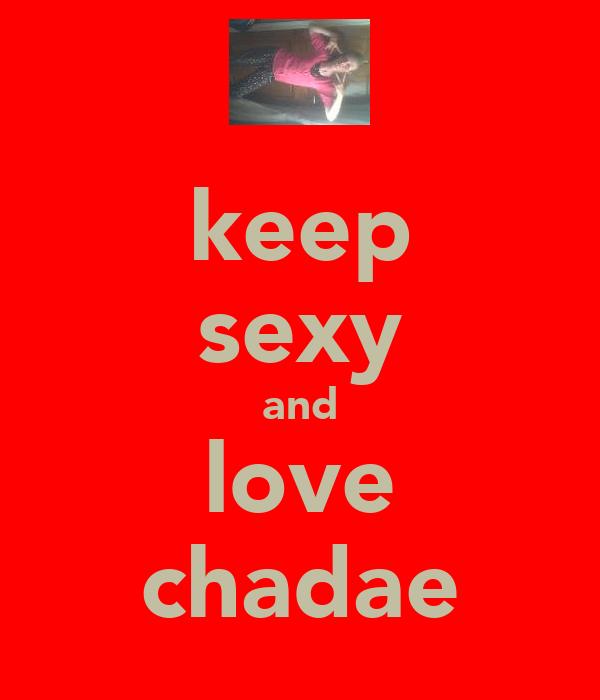 keep sexy and love chadae