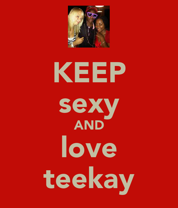 KEEP sexy AND love teekay