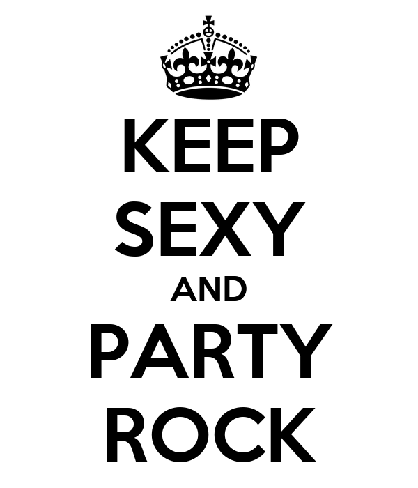KEEP SEXY AND PARTY ROCK