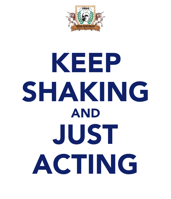 KEEP SHAKING AND JUST ACTING