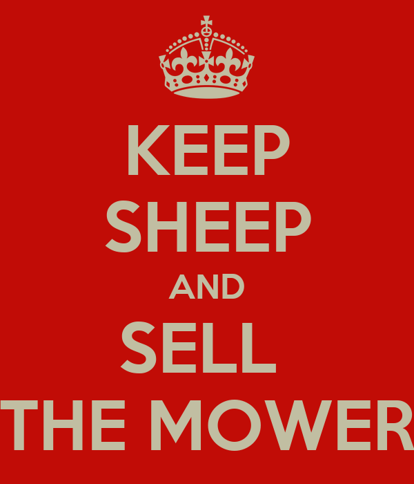 KEEP SHEEP AND SELL  THE MOWER