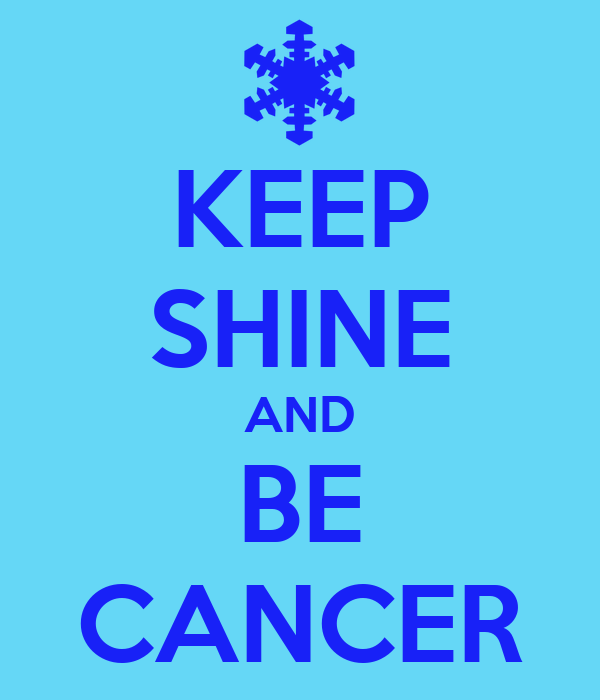 KEEP SHINE AND BE CANCER