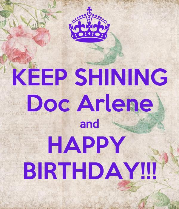 KEEP SHINING Doc Arlene and HAPPY  BIRTHDAY!!!
