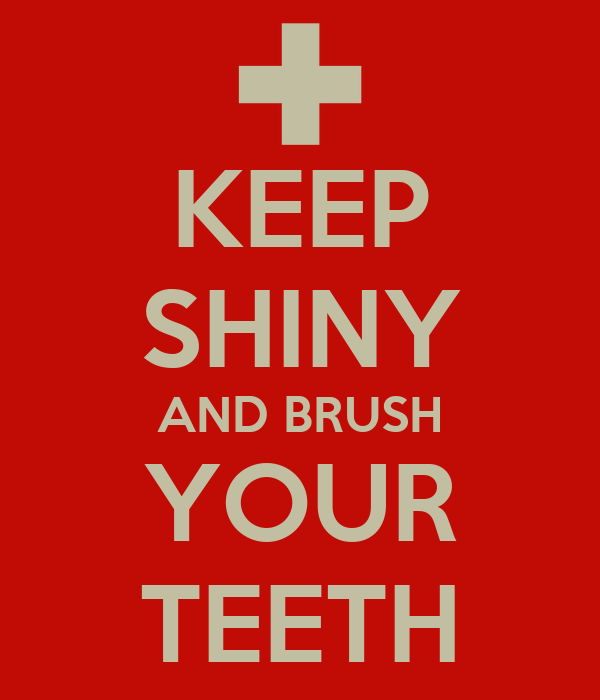 KEEP SHINY AND BRUSH YOUR TEETH