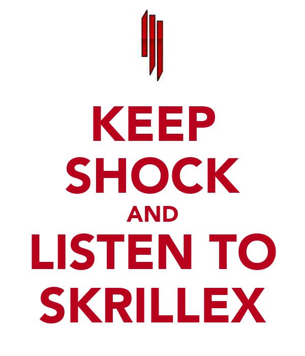 KEEP SHOCK AND LISTEN TO SKRILLEX