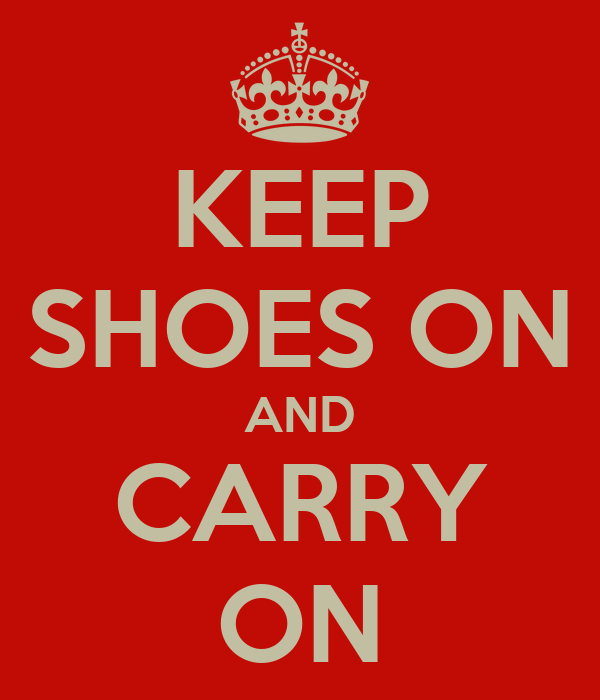 KEEP SHOES ON AND CARRY ON