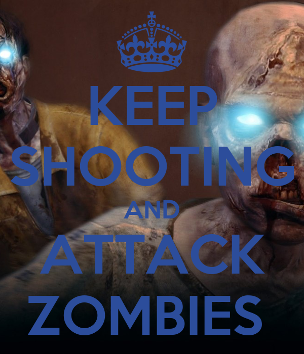 KEEP SHOOTING AND ATTACK ZOMBIES