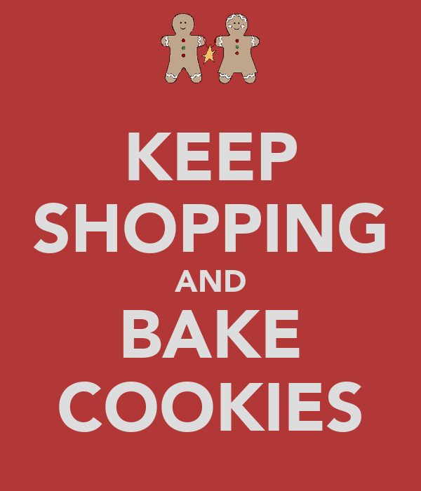 KEEP SHOPPING AND BAKE COOKIES