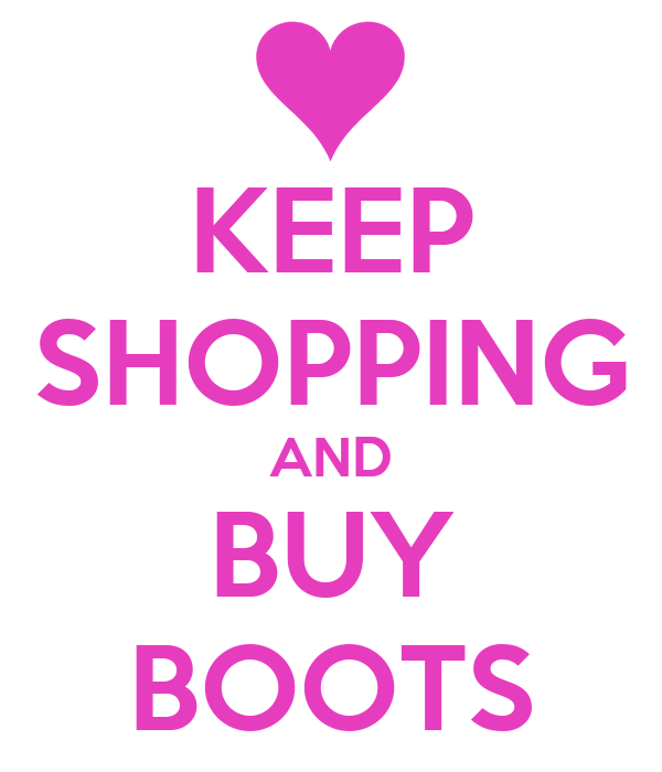 KEEP SHOPPING AND BUY BOOTS
