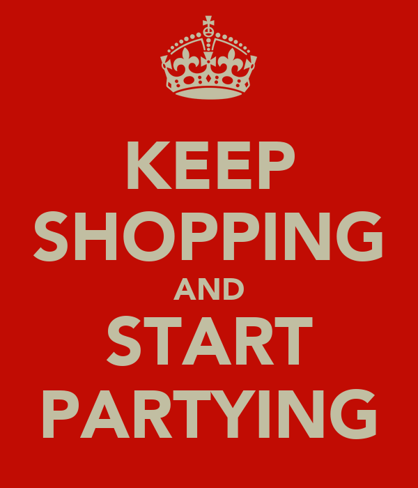KEEP SHOPPING AND START PARTYING