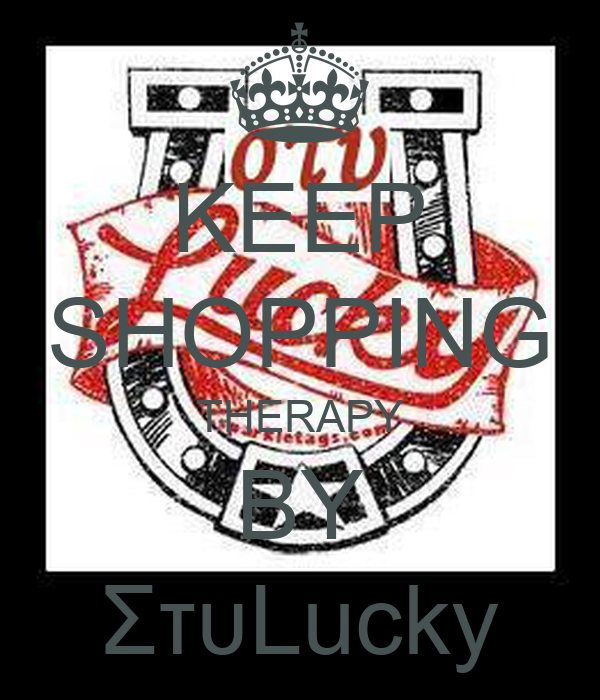 KEEP SHOPPING THERAPY BY ΣτυLucky