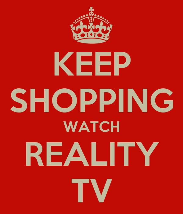 KEEP SHOPPING WATCH REALITY TV