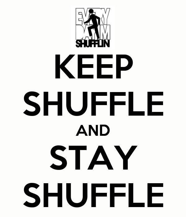 KEEP SHUFFLE AND STAY SHUFFLE