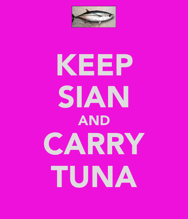 KEEP SIAN AND CARRY TUNA