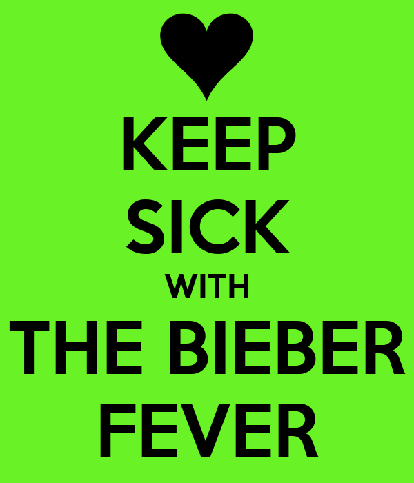 KEEP SICK WITH THE BIEBER FEVER