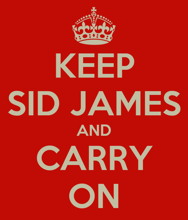KEEP SID JAMES AND CARRY ON