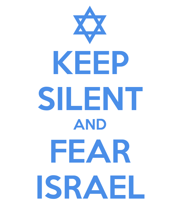 KEEP SILENT AND FEAR ISRAEL