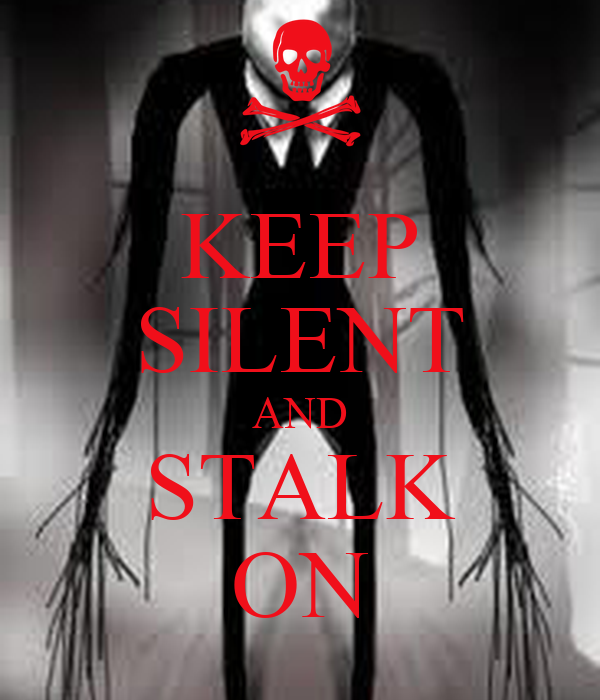 KEEP SILENT AND STALK ON