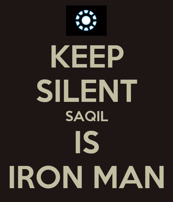 KEEP SILENT SAQIL IS IRON MAN