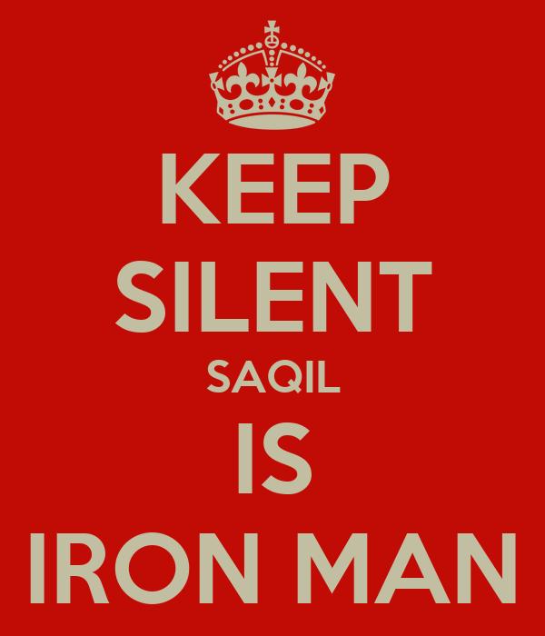 KEEP SILENT SAQIL IS IRON MAN