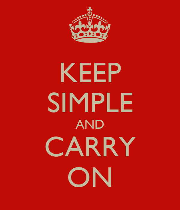 KEEP SIMPLE AND CARRY ON
