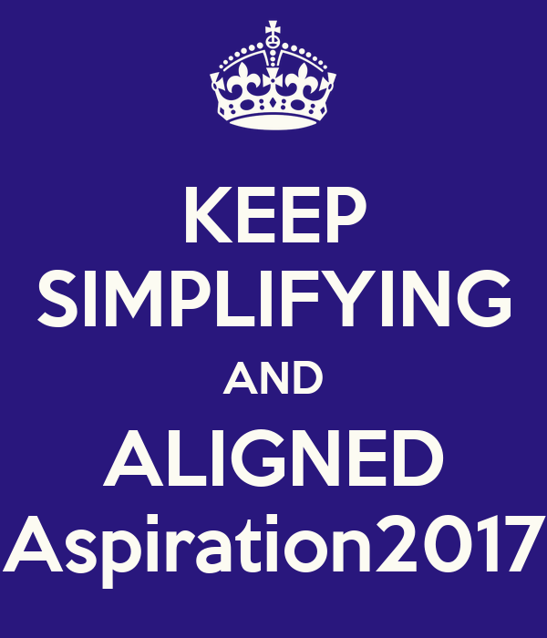 KEEP SIMPLIFYING AND ALIGNED Aspiration2017