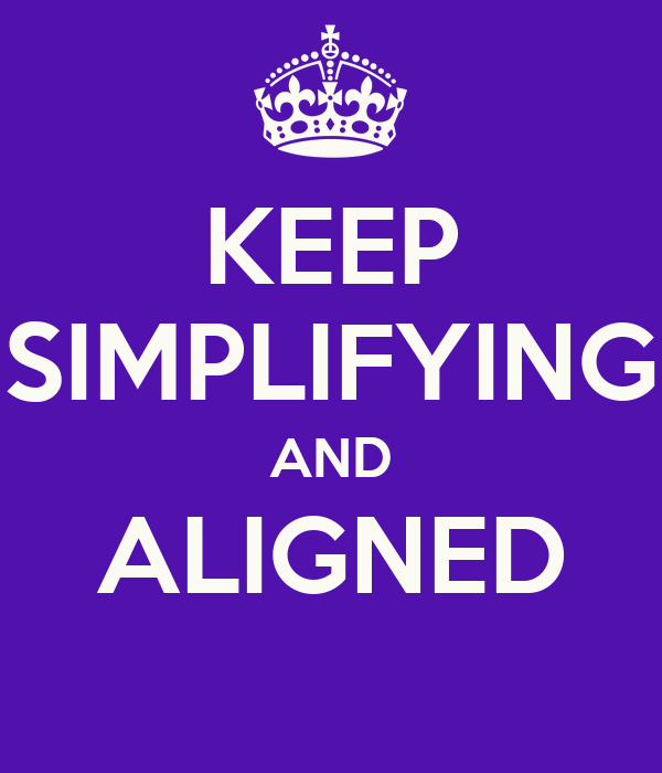 KEEP SIMPLIFYING AND ALIGNED
