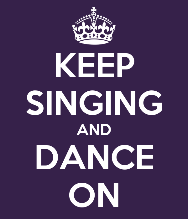 KEEP SINGING AND DANCE ON
