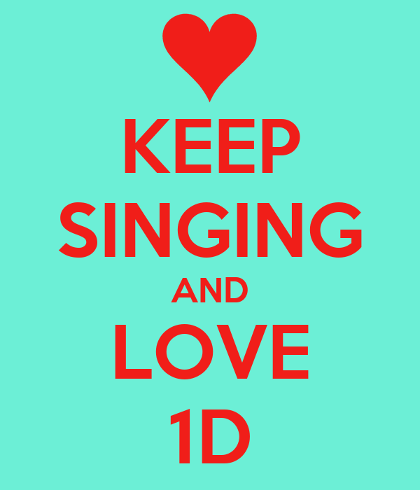 KEEP SINGING AND LOVE 1D