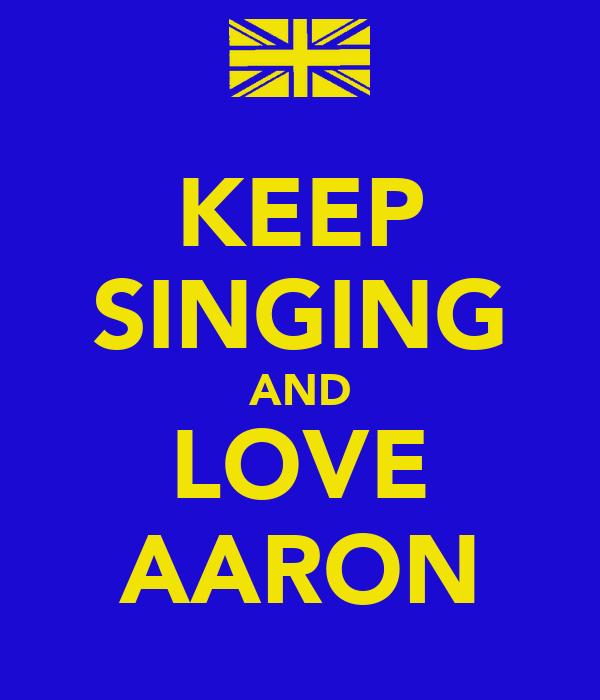 KEEP SINGING AND LOVE AARON