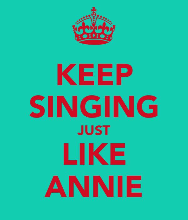 KEEP SINGING JUST LIKE ANNIE