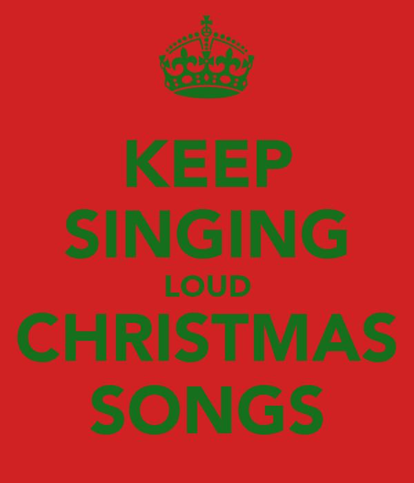 KEEP SINGING LOUD CHRISTMAS SONGS