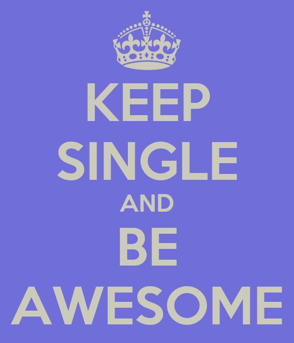 KEEP SINGLE AND BE AWESOME