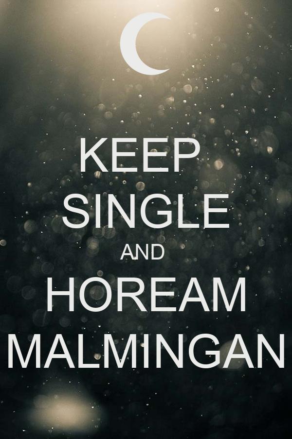 KEEP  SINGLE AND  HOREAM MALMINGAN