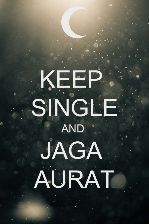 KEEP  SINGLE AND  JAGA  AURAT