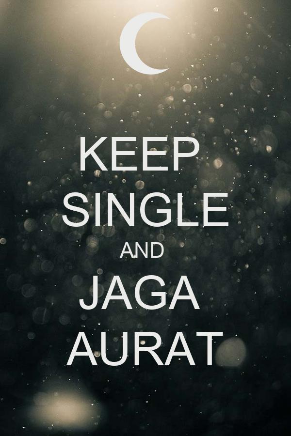KEEP  SINGLE AND  JAGA  AURAT