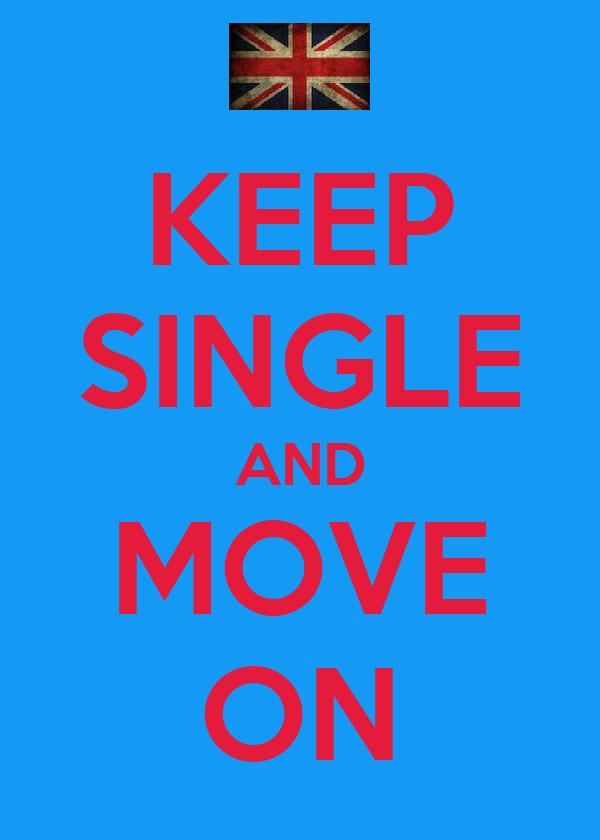 KEEP SINGLE AND MOVE ON