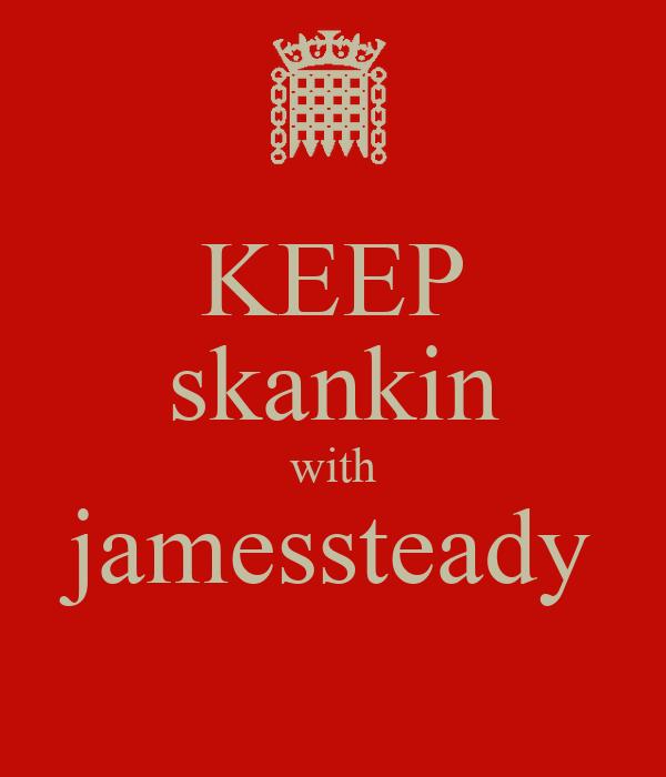KEEP skankin with jamessteady