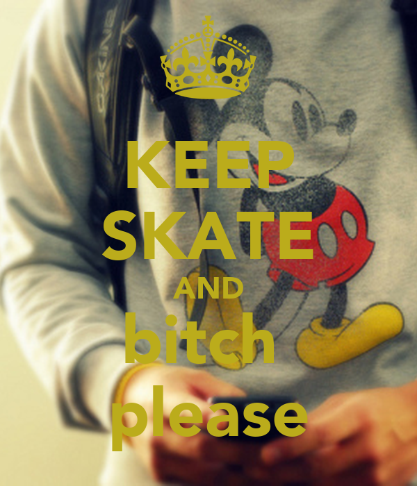 KEEP SKATE AND bitch  please