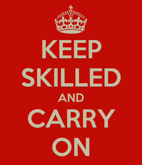 KEEP SKILLED AND CARRY ON