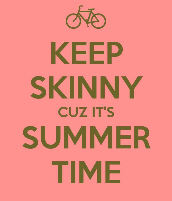 KEEP SKINNY CUZ IT'S SUMMER TIME