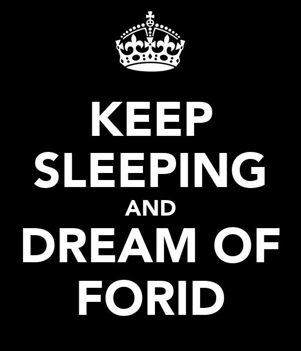 KEEP SLEEPING AND DREAM OF FORID