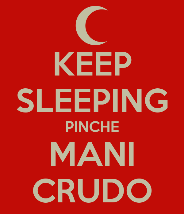 KEEP SLEEPING PINCHE MANI CRUDO
