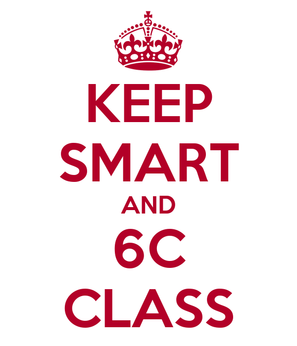 KEEP SMART AND 6C CLASS