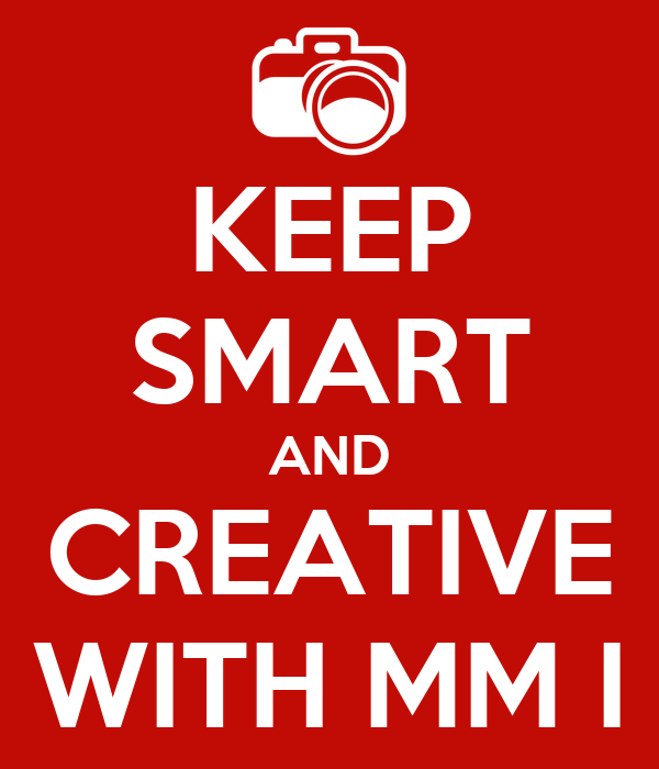 KEEP SMART AND CREATIVE WITH MM I